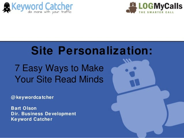 Site Personalization: 7 Easy Ways to Make Your Site Read Minds@ keywordcatcherBart OlsonDir. Business DevelopmentKeyword C...