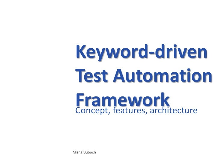 Keyword-driven Test Automation Framework Concept, features, architectureMisha Suboch