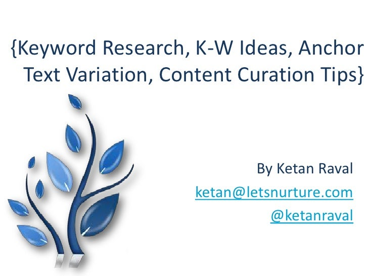 {Keyword Research, K-W Ideas, Anchor  Text Variation, Content Curation Tips}                            By Ketan Raval    ...