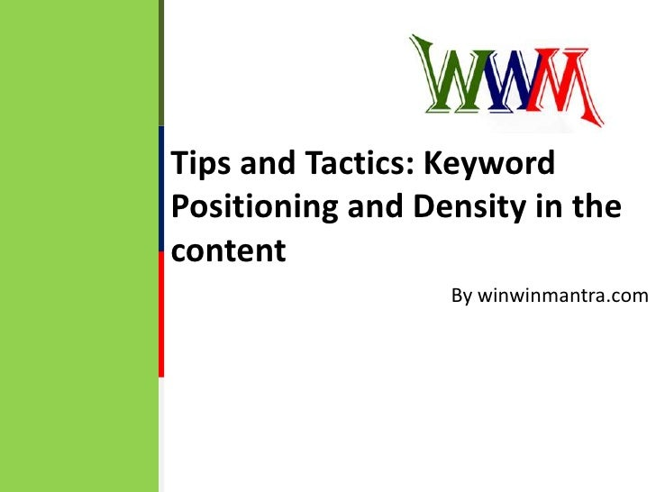 Tips and Tactics: Keyword Positioning and Density in the content<br />By winwinmantra.com<br />