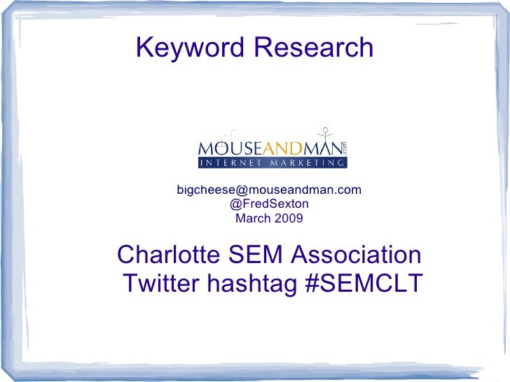 Keyword Research                 Fred Sexton     bigcheese@mouseandman.com             @FredSexton              March 2009...