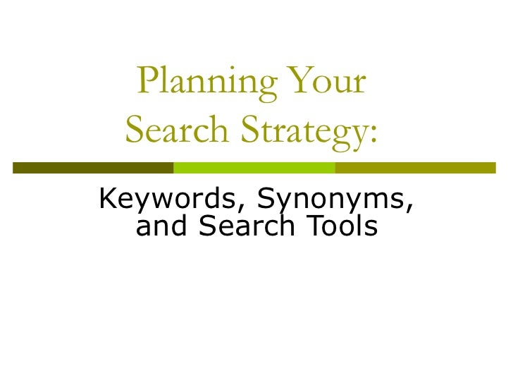 Planning Your Search Strategy:Keywords, Synonyms,  and Search Tools