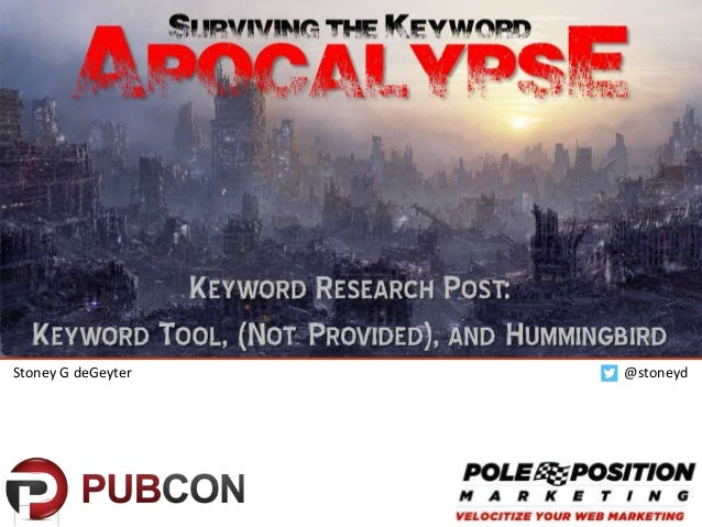 SURVIVING THE KEYWORD  Apocalypse KEYWORD RESEARCH POST: KEYWORD TOOL, (NOT PROVIDED), AND HUMMINGBIRD Stoney G deGeyter  ...