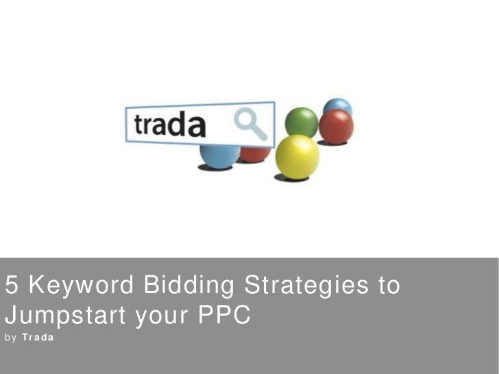 5 Keyword Bidding Strategies to Jumpstart your PPC<br />by Trada<br />