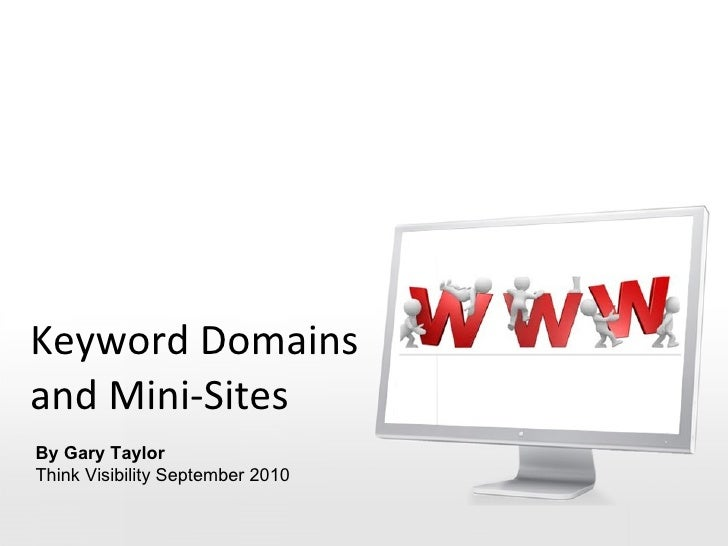 Keyword Domains and Mini-Sites By Gary Taylor Think Visibility September 2010