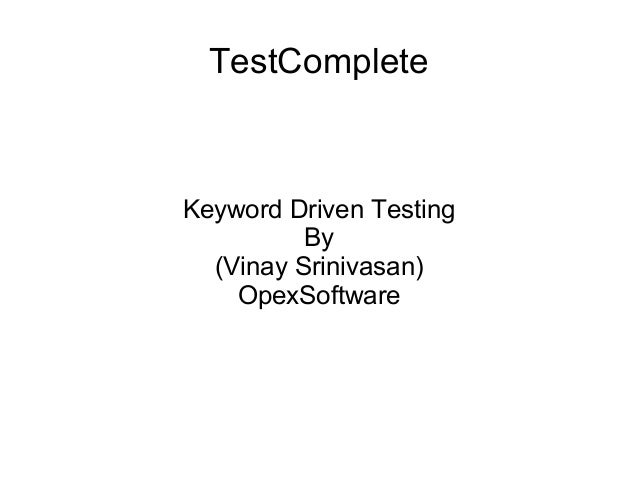 TestComplete Keyword Driven Testing By (Vinay Srinivasan) OpexSoftware