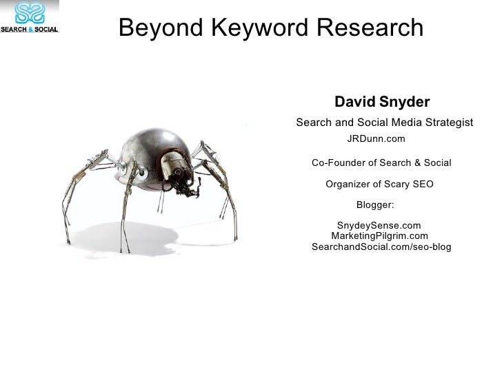 SEARCH & SOCIAL Beyond Keyword Research David Snyder Search and Social Media Strategist JRDunn.com Co-Founder of Search & ...