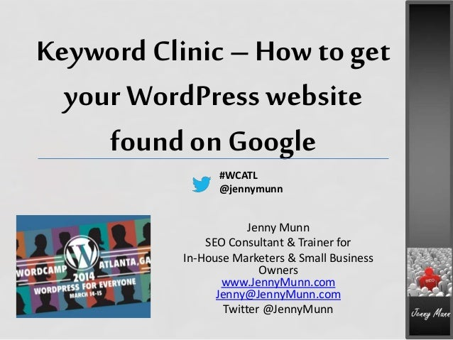 Keyword Clinic– How to get your WordPress website foundon Google Jenny Munn SEO Consultant & Trainer for In-House Marketer...