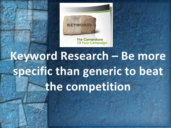 Keyword Research – Be more specific than generic to beat the competition