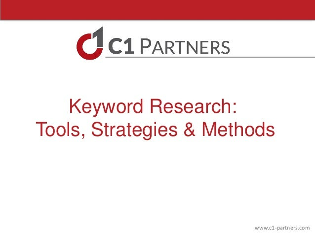 www.c1-partners.comKeyword Research:Tools, Strategies & Methods