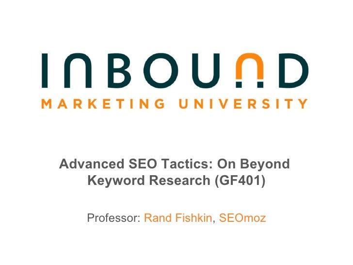 Advanced SEO Tactics: On Beyond  Keyword Research (GF401) Professor:  Rand Fishkin ,  SEOmoz