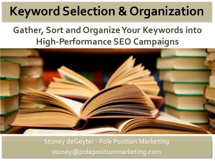 Keyword Selection & OrganizationGather, Sort and Organize Your Keywords into     High-Performance SEO Campaigns       Ston...