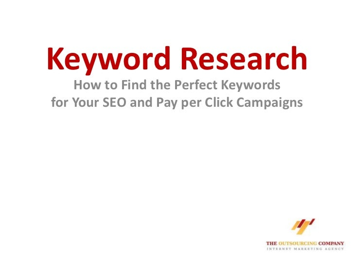Keyword Research<br />How to Find the Perfect Keywordsfor Your SEO and Pay per Click Campaigns<br />