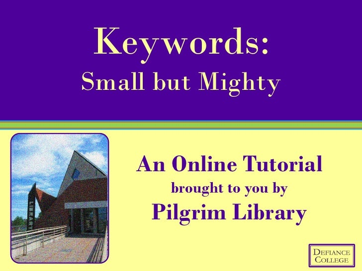 Keywords: Small but Mighty       An Online Tutorial        brought to you by      Pilgrim Library