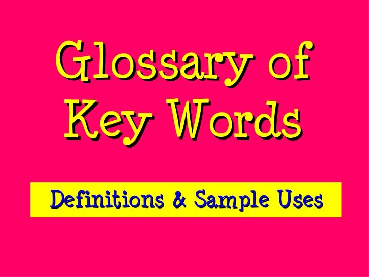 Glossary of Key Words Definitions & Sample Uses