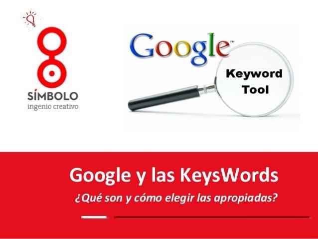 Google y las KeysWords ¿Qué son y cómo elegir las apropiadas?