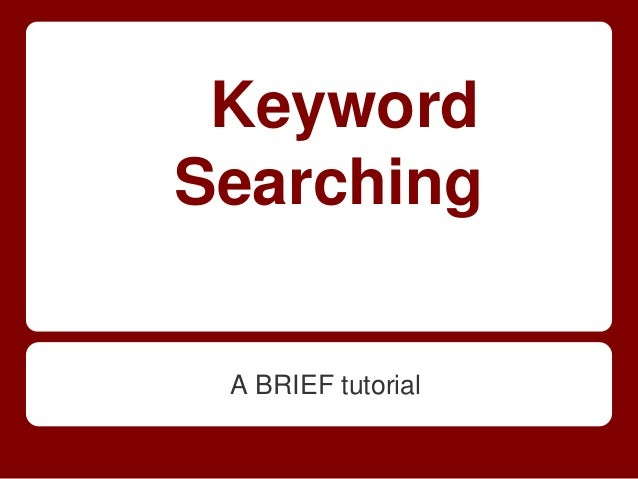 KeywordSearching A BRIEF tutorial