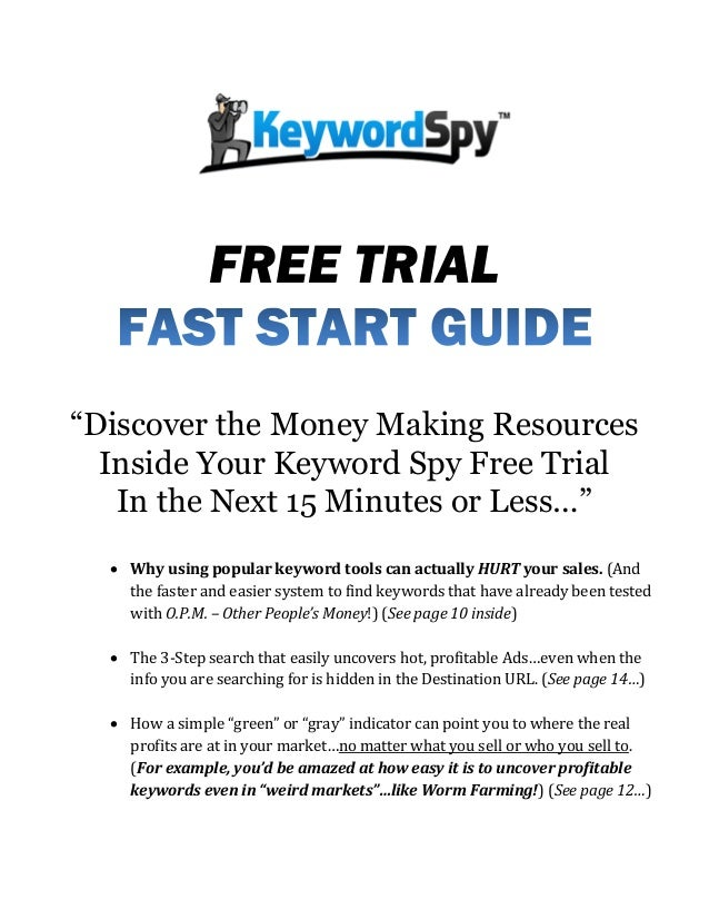 "FREE TRIAL ""Discover the Money Making Resources Inside Your Keyword Spy Free Trial In the Next 15 Minutes or Less…""  Why ..."