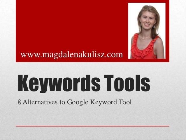 www.magdalenakulisz.com  Keywords Tools 8 Alternatives to Google Keyword Tool