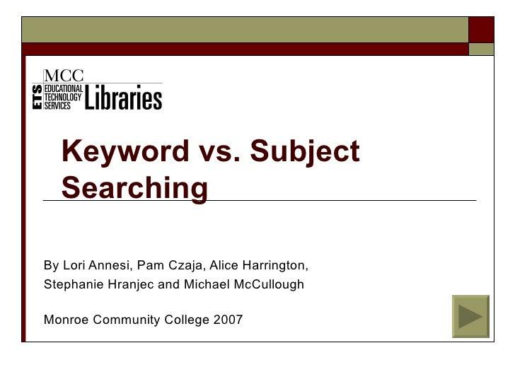Keyword vs. Subject   Searching  By Lori Annesi, Pam Czaja, Alice Harrington, Stephanie Hranjec and Michael McCullough  Mo...