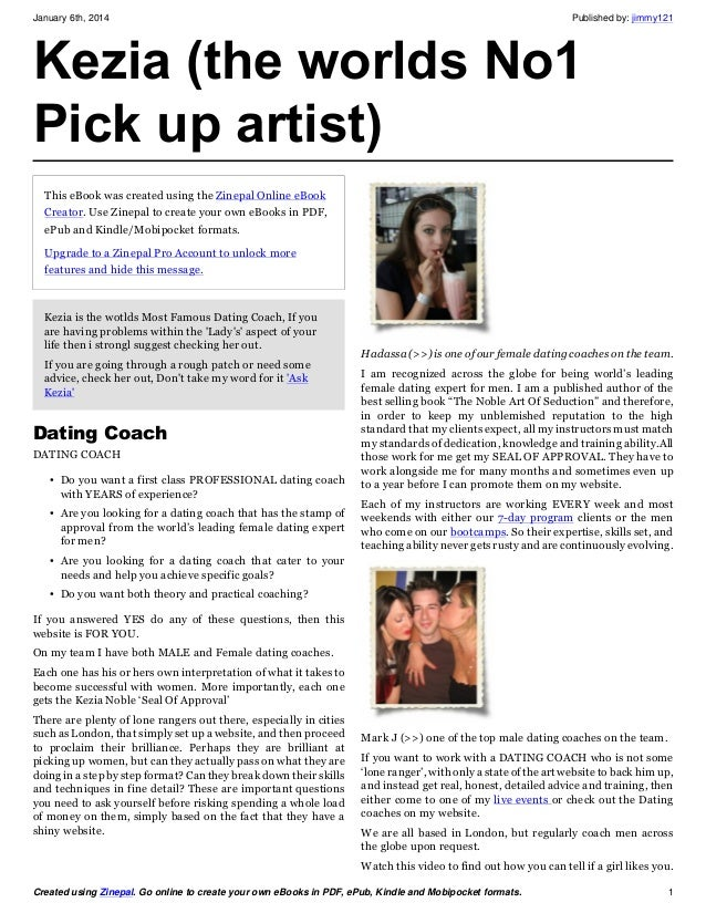 January 6th, 2014  Published by: jimmy121  Kezia (the worlds No1 Pick up artist) This eBook was created using the Zinepal ...