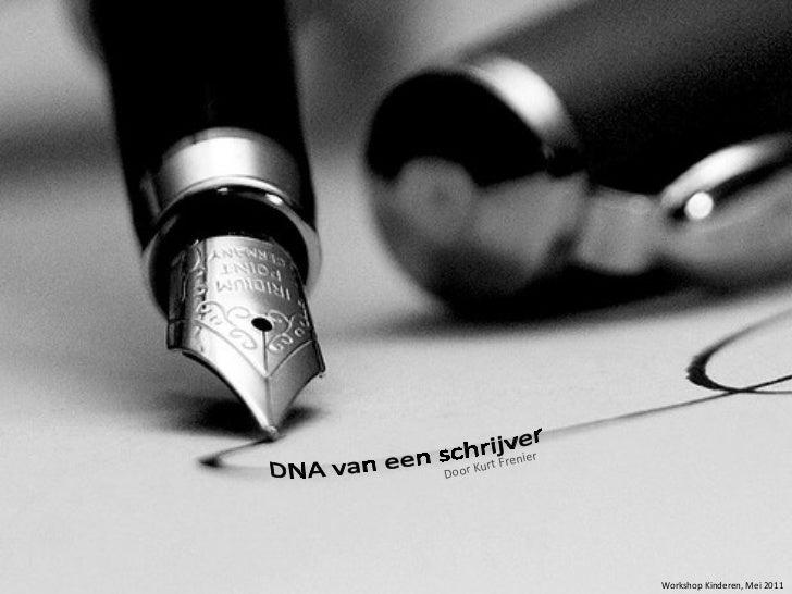DNA van een schrijver Door Kurt Frenier Workshop Kinderen, Mei 2011