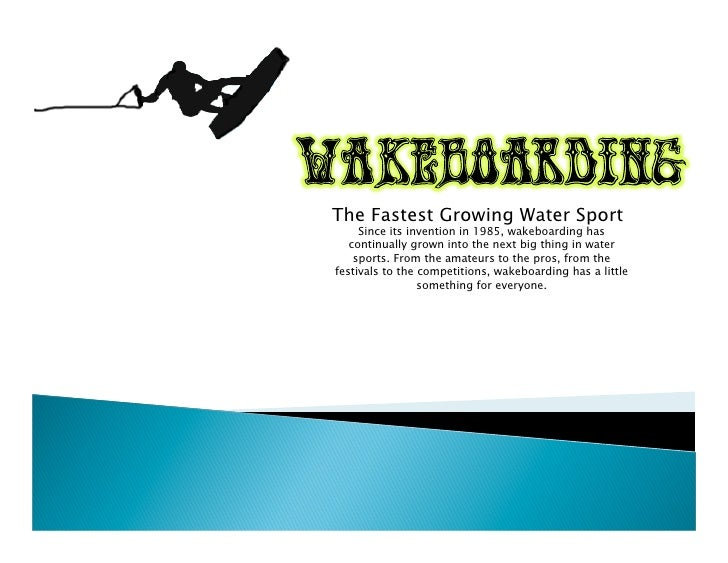 The Fastest Growing Water Sport      Since its invention in 1985, wakeboarding has    continually grown into the next big ...