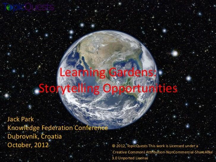 Learning Gardens:         Storytelling OpportunitiesJack ParkKnowledge Federation ConferenceDubrovnik, CroatiaOctober, 201...
