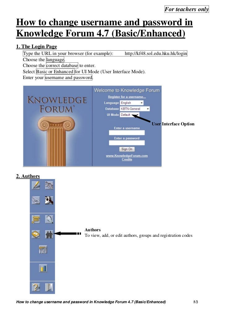 For teachers onlyHow to change username and password inKnowledge Forum 4.7 (Basic/Enhanced)1. The Login Page   Type the UR...