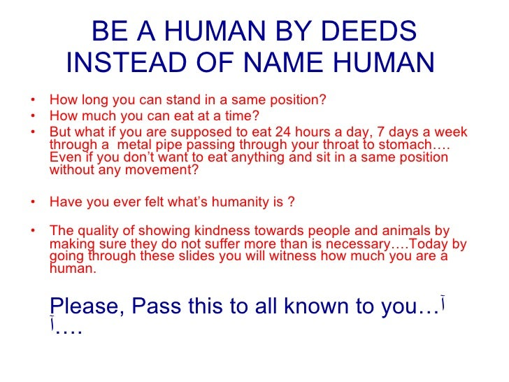 BE A HUMAN BY DEEDS INSTEAD OF NAME HUMAN   <ul><li>How long you can stand in a same position? </li></ul><ul><li>How much ...