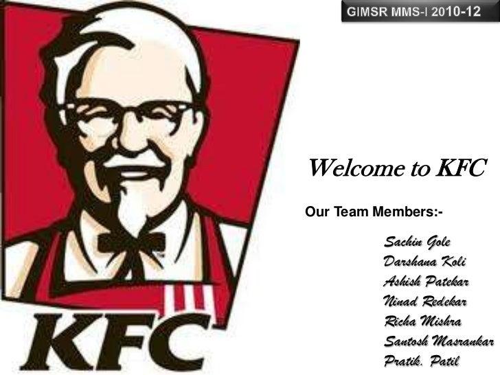Welcome to KFCOur Team Members:-          Sachin Gole          Darshana Koli          Ashish Patekar          Ninad Redeka...