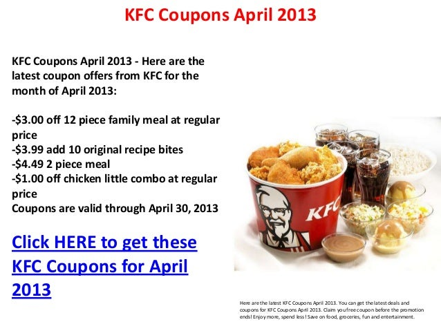 KFC Coupons April 2013KFC Coupons April 2013 - Here are thelatest coupon offers from KFC for themonth of April 2013:-$3.00...