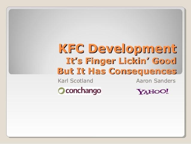 KFC DevelopmentKFC Development It's Finger Lickin' GoodIt's Finger Lickin' Good But It Has ConsequencesBut It Has Conseque...