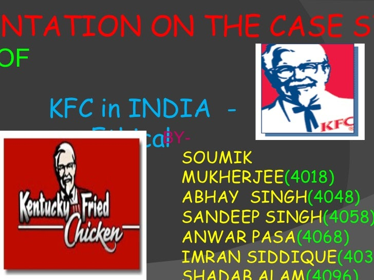 kfc in india ethical case study This is an ethical issue that kef should concern and solve the problem this is because animals like chicken  kfc in india case study assignment  harm could.