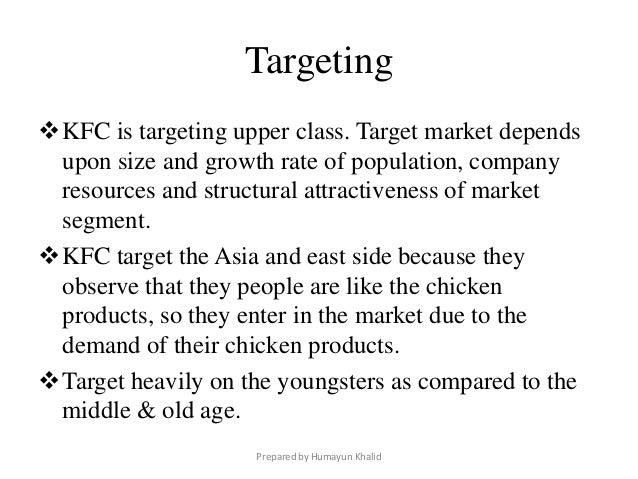 kfc marketing target Market segmentation by kfc in the light of the above mentioned target mm -kentucky-fried-chicken-kfc-marketing kentucky fried chicken four ps of marketing mix.