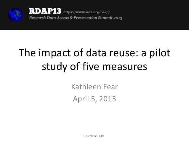 RDAP13 Kathleen Fear: The impact of data reuse: a pilot study of 5 measures