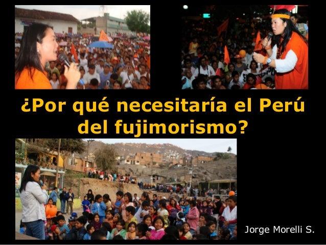 ¿Por qué necesitaría el Perú del fujimorismo? Jorge Morelli S.