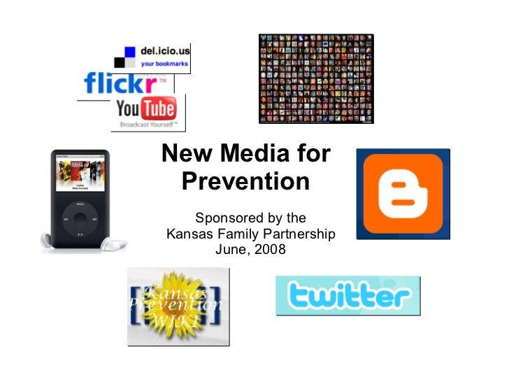 New Media for Prevention Sponsored by the Kansas Family Partnership June, 2008