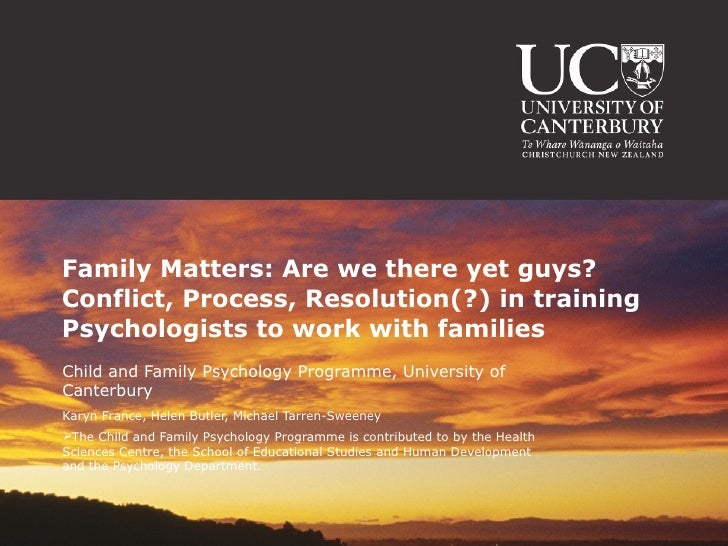 Family Matters: Are we there yet guys? Conflict, Process, Resolution(?) in training Psychologists to work with families  <...