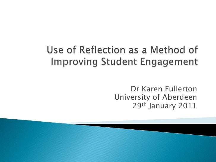 Use of Reflection as a Method of Improving Student Engagement<br />Dr Karen Fullerton<br />University of Aberdeen<br />29t...