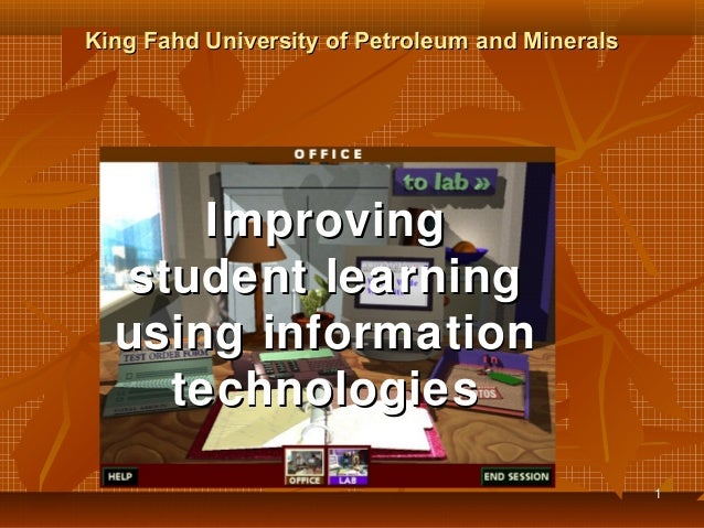 King Fahd University of Petroleum and Minerals  Improving student learning using information technologies 1
