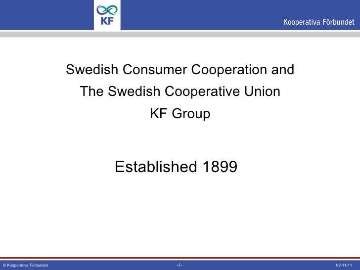 Swedish Consumer Cooperation and The Swedish Cooperative Union KF Group <ul><li>Established  1899 </li></ul>