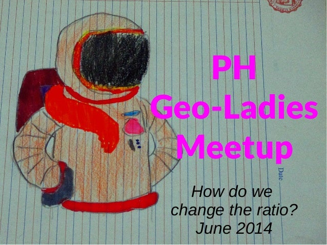 PH Geo-Ladies Meetup How do we change the ratio? June 2014