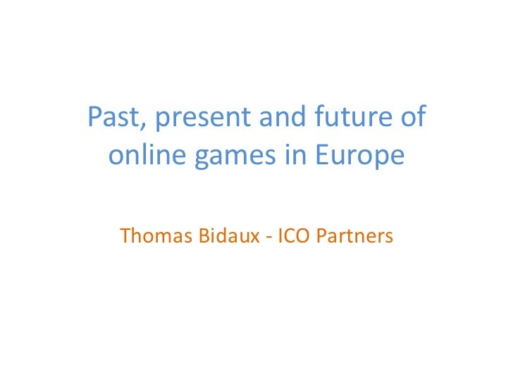 Past, present and future of online games in Europe  Thomas Bidaux - ICO Partners