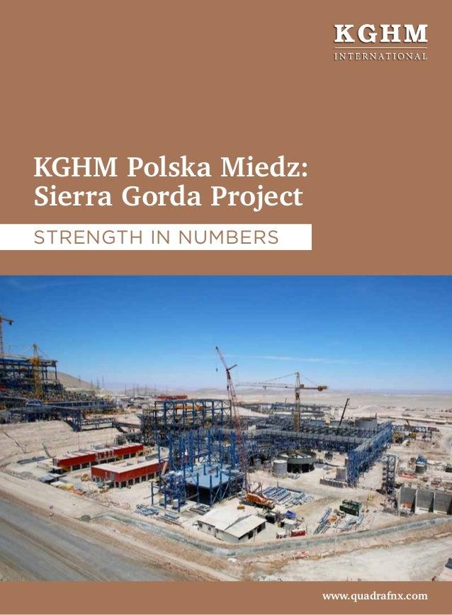 KGHM Polska Miedz: Sierra Gorda Project www.quadrafnx.com Strength in numbers