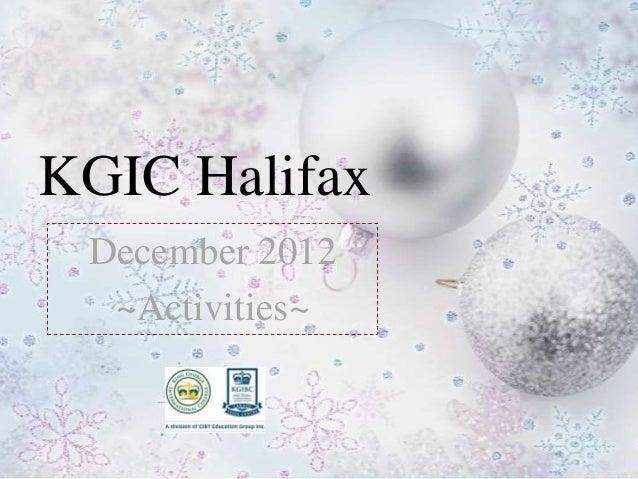KGIC Halifax December 2012  ~Activities~