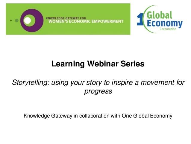 Learning Webinar Series Storytelling: using your story to inspire a movement for progress Knowledge Gateway in collaborati...