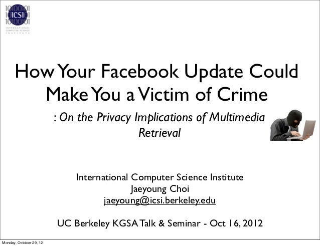 How Your Facebook Update Could        Make You a Victim of Crime                         : On the Privacy Implications of ...