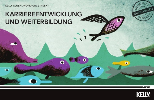 KARRIEREENTWICKLUNGUND WEITERBILDUNGkelly Global workforce index™120,000 people31 countriesrelease:APRIL2013