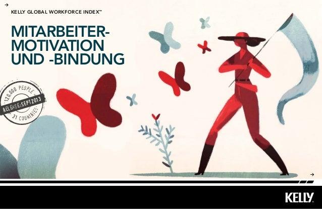 MITARBEITER- MOTIVATION UND -BINDUNG KELLY GLOBAL WORKFORCE INDEX™ 120,0 00 people 31 countr ies release:SEPT2013